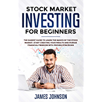 Stock Market Investing for Beginners: The EASIEST GUIDE to Learn the BASICS of the STOCK MARKET, Start Creating Your WEALTH and Pursue FINANCIAL FREEDOM With Proven STRATEGIES (English Edition)