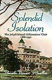 Splendid Isolation: The Jekyll Island Millionaires' Club 1888-1942