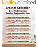 Crochet Collection: Over 150 Everyday Crochet Projects For You!