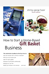 How to Start a Home-Based Gift Basket Business, 4th (Home-Based Business Series) Paperback
