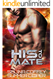 His To Mate: A Post-Apocalyptic Alien Overlord Romance (New Earth Book 2)