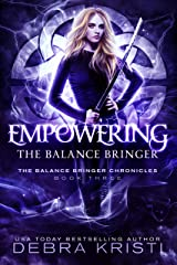 Empowering: The Balance Bringer (The Balance Bringer Chronicles Book 3) Kindle Edition