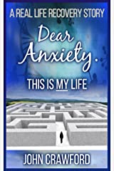 Dear Anxiety. This Is My Life.: A Real Life Recovery Story Kindle Edition