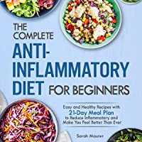 The Complete Anti-Inflammatory Diet for Beginners: Easy and Healthy Recipes with 21-Day Meal Plan to Reduce Inflammatory…