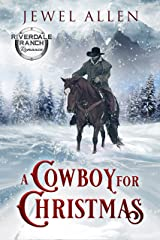 A Cowboy For Christmas (Riverdale Ranch Romance Book 1) Kindle Edition