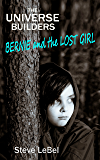 Bernie and the Lost Girl: young adult fantasy / science fiction (The Universe Builders Series Book 2)