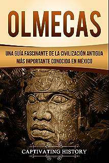 Olmecas: Una Guía Fascinante de la Civilización Antigua Más Importante Conocida En México (Libro