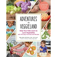 Adventures in Veggieland: Help Your Kids Learn to Love Vegetables―with 100 Easy...