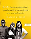 S.E.X, second edition: The All-You-Need-To-Know Sexuality Guide to Get You Through Your Teens and Twenties