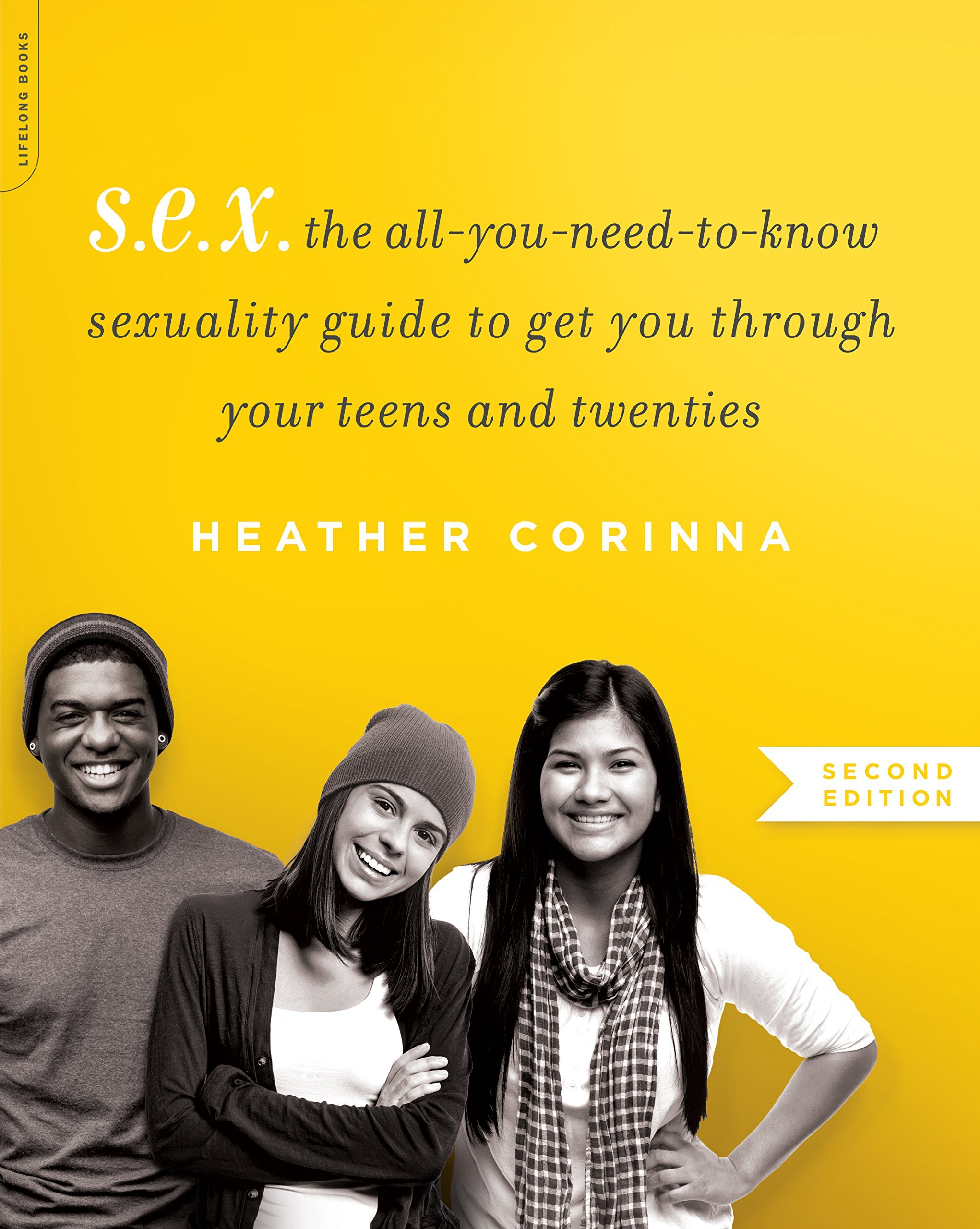 S.E.X., second edition: The All-You-Need-To-Know Sexuality Guide to Get You Through Your Teens and Twenties by Da Capo Lifelong