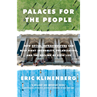 Palaces for the People: How Social Infrastructure Can Help Fight Inequality, Polarization, and the  Decline of Civic Life (English Edition)