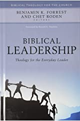 Biblical Leadership: Theology for the Everyday Leader (Biblical Theology for the Church) Hardcover