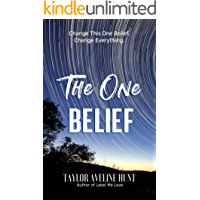 The One Belief: Change This Belief, Change Everything