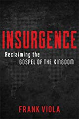 Insurgence: Reclaiming the Gospel of the Kingdom Kindle Edition