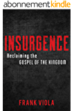 Insurgence: Reclaiming the Gospel of the Kingdom (English Edition)