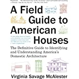 A Field Guide to American Houses (Revised): The Definitive Guide to Identifying and Understanding America's Domestic Architec