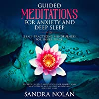 Guided Meditations for Anxiety and Deep Sleep: 2 in 1 Practicing Mindfulness for Inner Peace: Includes Guided Meditations for Anxiety and Panic Attacks and Guided Meditations for Deep Sleep
