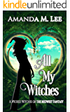 All My Witches (A Wicked Witches of the Midwest Fantasy Book 5)
