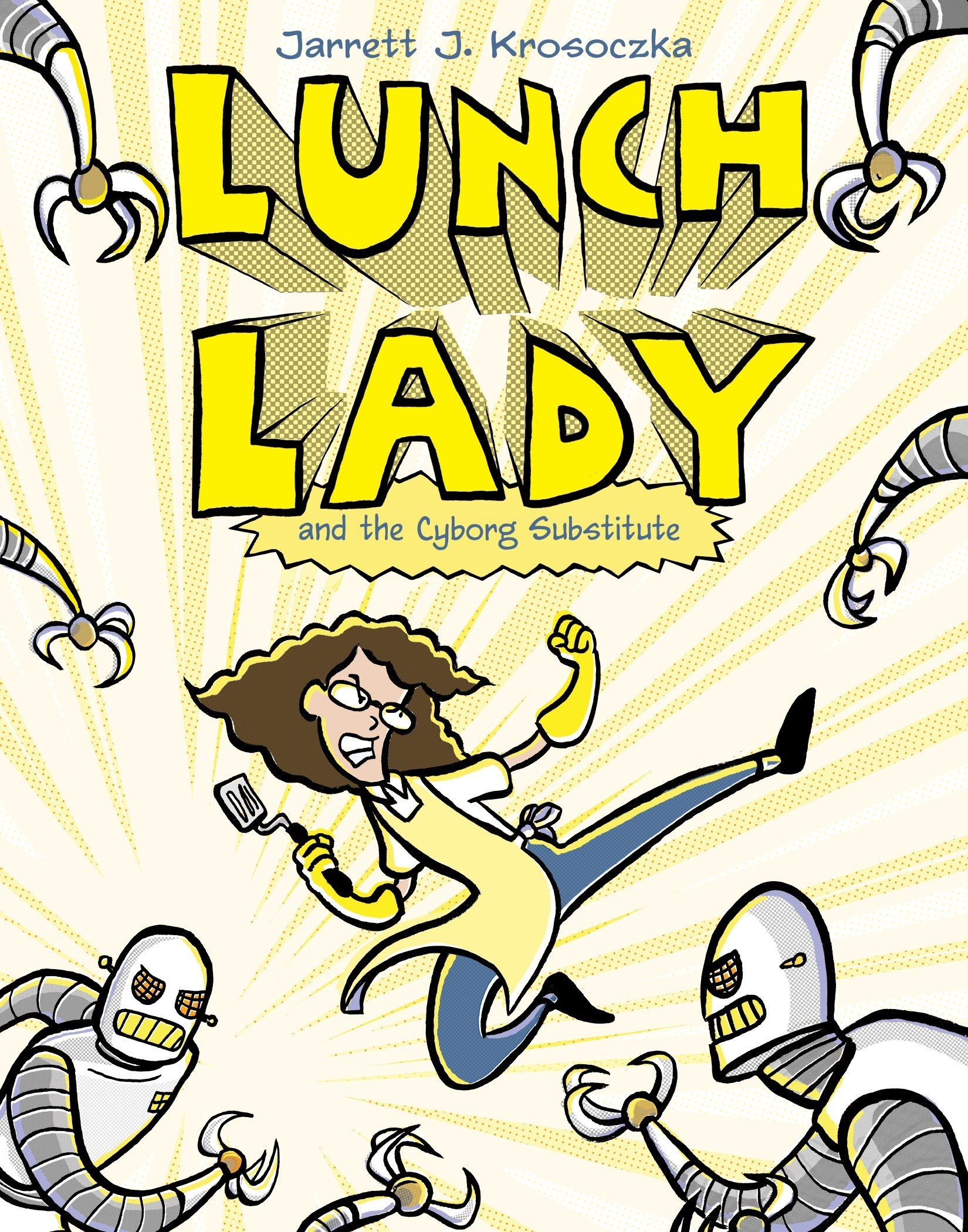 Lunch Lady and the Cyborg Substitute: Lunch Lady #1