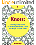 Knots: Step-By-Step Guide To Making Different Knots And Ways To Use Them: (Craft Business, Knot Tying) (Fusion Knots, Interior Design Ideas Book 1)