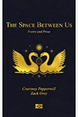 The Space Between Us: Poetry and Prose Kindle Edition