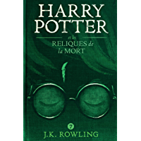 Harry Potter et les Reliques de la Mort (French Edition)