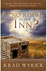 "# ""NO ROOM IN THE INN?"": The Fiery Trials of Life Prepare and Protect the Pathway to Your Heavenly Mansion Kindle Edition"