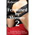 Feminised by Mommy 2: A Continuing Tale of Taboo Feminisation and Sexual Discovery