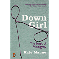 Down Girl: The Logic of Misogyny (English Edition)