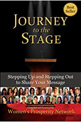 Journey to the Stage: Stepping Up and Stepping Out to Share Your Message Kindle Edition