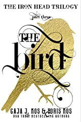 The Bird (The Iron Head Trilogy, Part Three) Kindle Edition