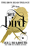 The Bird (The Iron Head Trilogy, Part Three)