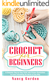 Crochet For Beginners: A Complete Step By Step Guide With Picture illustrations To Learn Crocheting The Quick & Easy Way