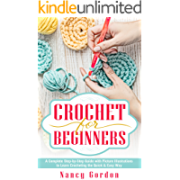 Crochet For Beginners: A Complete Step By Step Guide With Picture illustrations To Learn Crocheting The Quick & Easy Way (English Edition)