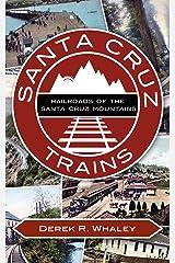 Santa Cruz Trains: Railroads of the Santa Cruz Mountains Kindle Edition