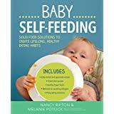Baby Self-Feeding: Solutions for Introducing Purees and Solids to Create Lifelong, Healthy Eating Habits (Holistic Baby)