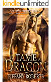 To Tame a Dragon: Venys Needs Men (Wild Dragons Book 1)