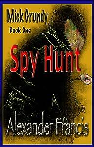 Spy Hunt: Mick Grundy Book 1