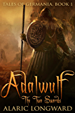 Adalwulf: The Two Swords (Tales of Germania Book 1)