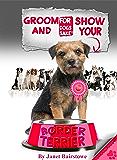 Groom & Show your Border Terrier