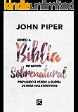 Lendo a Bíblia de Modo Sobrenatural: Provando e vendo a glória de Deus na escritura