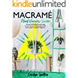 Macramè: Plant Hangers Guide- 179 Easy and Budget-Friendly Steps To Learn How To Create Gorgeous DIY Plant Hangers…