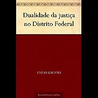 Dualidade da justiça no Distrito Federal
