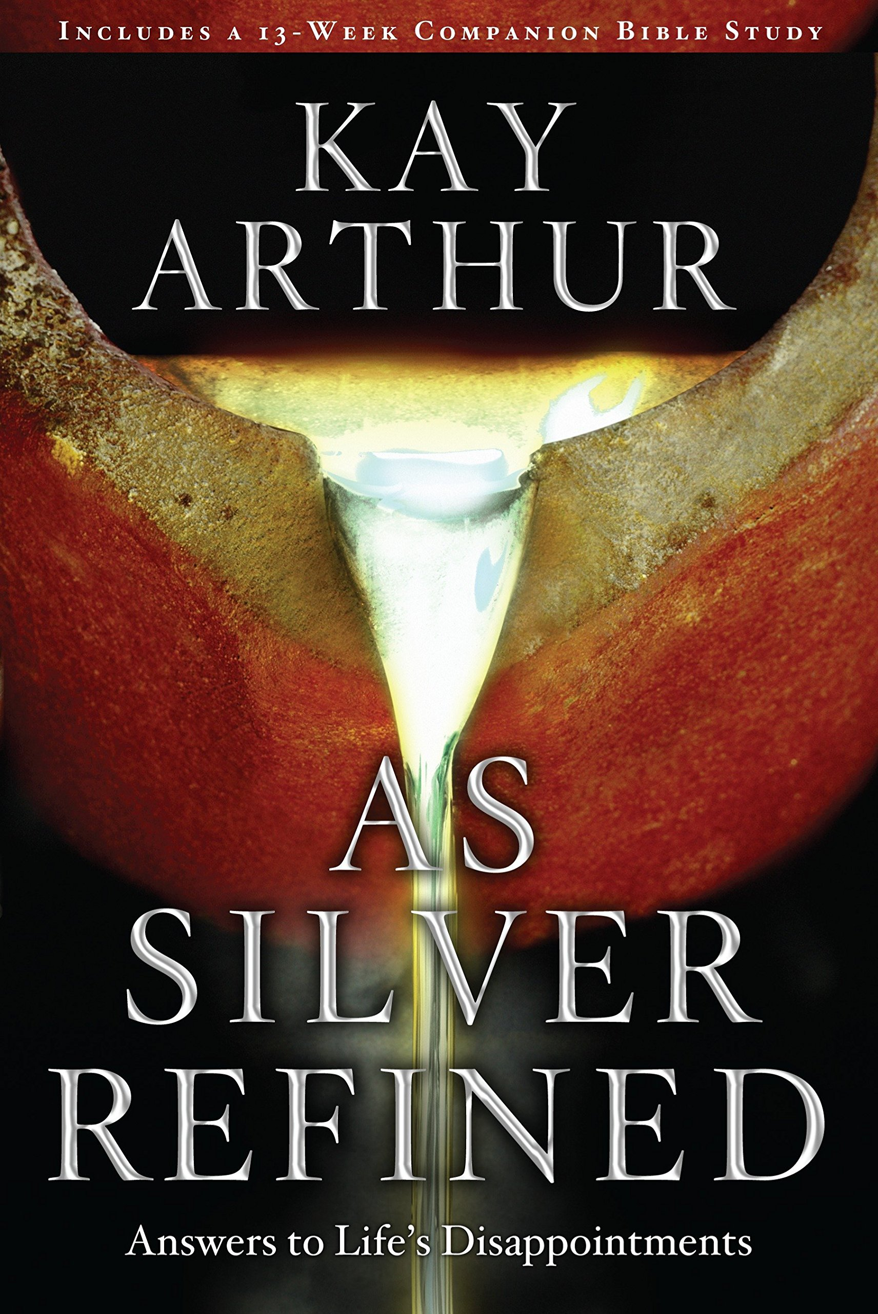 As Silver Refined: Answers to Life's Disappointments: Kay