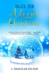 Tales for Advent and Christmas: A Collection of Traditions, Stories and Customs for the Christmas Season Kindle Edition