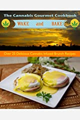 Wake and Bake: The Cannabis Gourmet Cookbook Kindle Edition