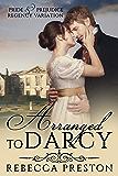Arranged To Darcy: A Pride & Prejudice Regency Variation