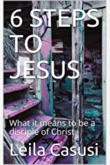 6 STEPS TO JESUS: What it means to be a disciple of Christ Kindle Edition