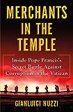 Merchants in the Temple: Inside Pope Francis's Secret Battle Against Corruption in the Vatican