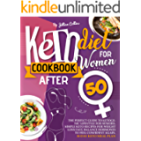 Keto Diet Cookbook for Women after 50: The Perfect Guide to Ketogenic Lifestyle for Seniors. Simple Keto Recipes for…
